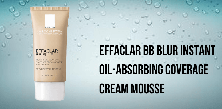 Effaclar BB Blur Instant Oil-Absorbing Coverage Cream Mousse